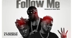 Donzy Ft. Quamina MP  - Download: Donzy Ft. Quamina MP & Yaa Pono – Follow Me (Prod. By Kraxy Beatz)