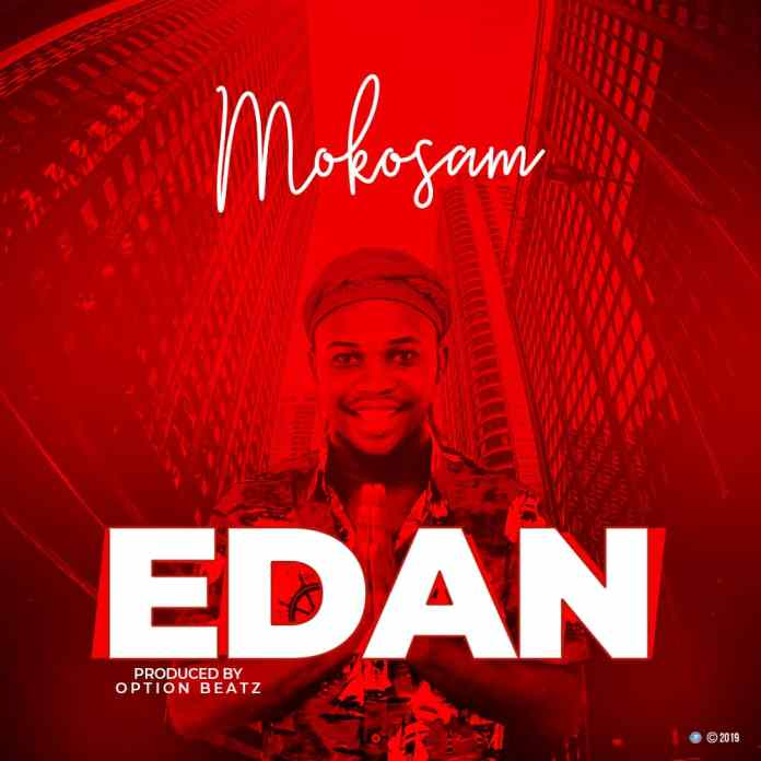 DOWNLOAD MUSIC: Mokosam-'Edan' (Prod.By Option Beatz)