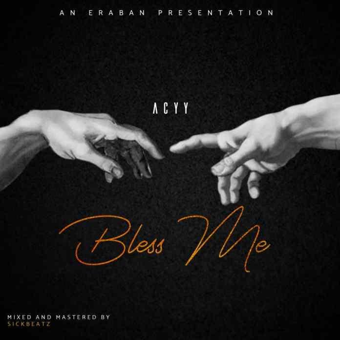DOWNLOAD/Listen: ACYY - Bless Me (Prod. Sickbeatz)