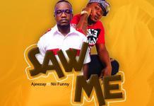 Ajeezay -Saw Me Ft. Nii Funny (Prod By Deelawbeatz)