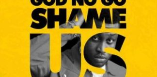 Prinx Emmanuel – God No Go Shame Us