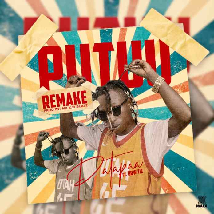 Patapaa - Putuu Remix - Ft. Bowtie (Prod. by Mr Kay BeatzGh)