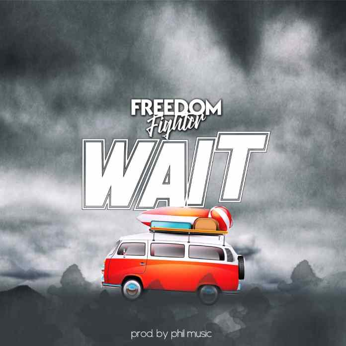 Freedom Fighter - Wait (Prod. By Phil Music)
