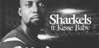 Sharkels -Makuma Ft. Kesse Baby