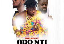 DOWNLOAD/Listen: KillBeatz – Odo Nti Ft King Promise & Ofori Amponsah