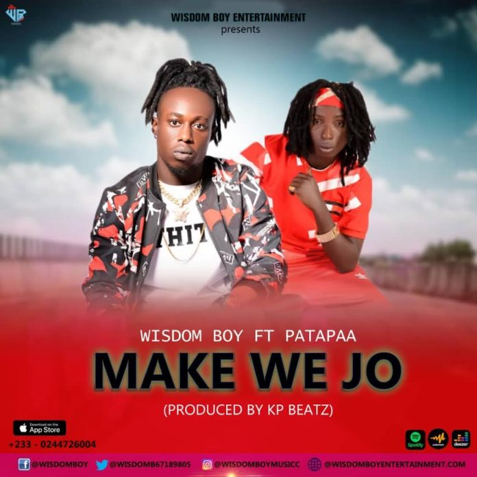 DOWNLOAD/Listen: Wisdomboy - Make We Jo Ft. Patapaa (Prod. By KP Beatz)