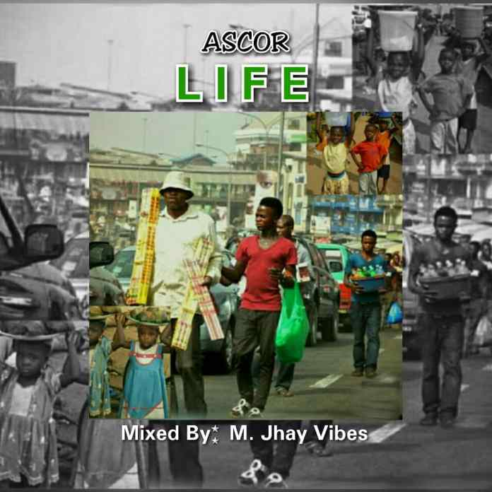 DOWNLOAD MP3: Ascor - Life (Mixed By M.Jhay Vibes)