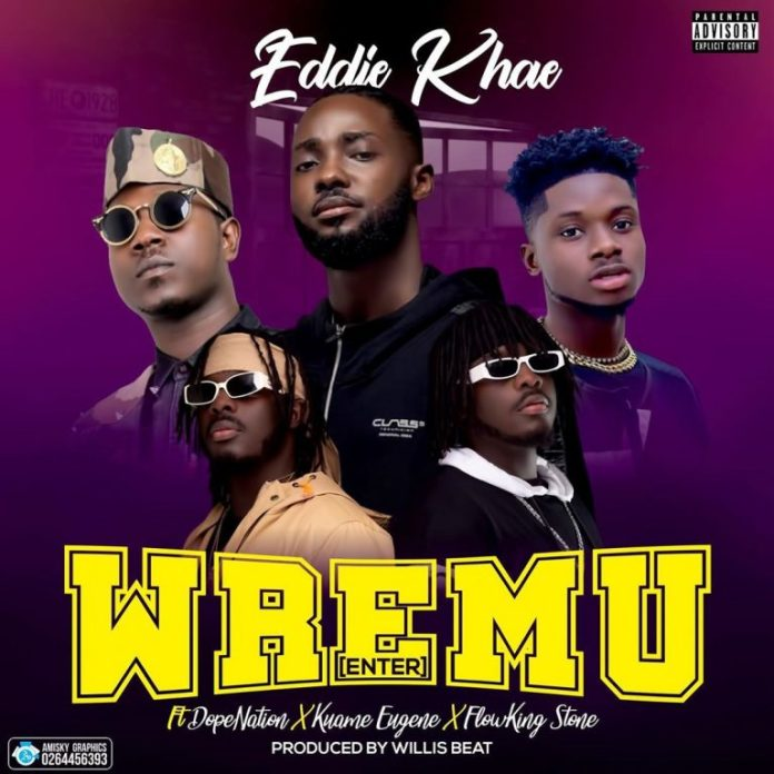 DOWNLOAD MP3: Eddie Khae – Wremu (Enter) Ft Kuami Eugene, DopeNation & Flowking Stone (Prod. by Willis Beat)