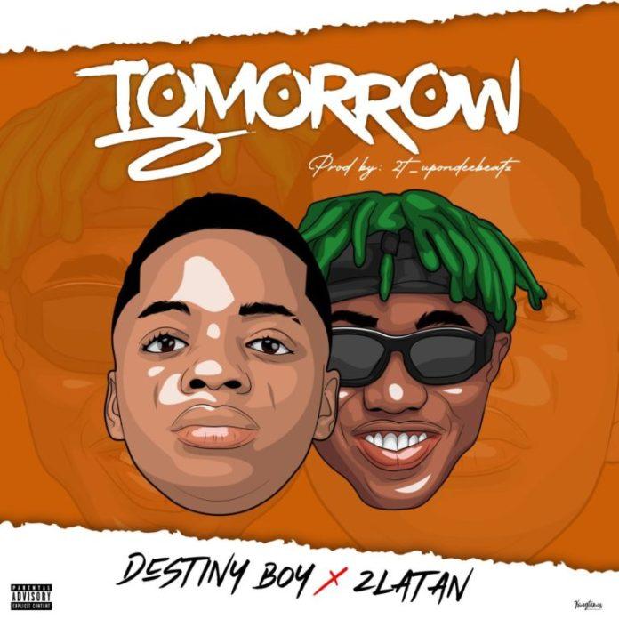 DOWNLOAD MP3: Destiny Boy x Zlatan – Tomorrow (Prod. by 2T UponDeeBeatz)