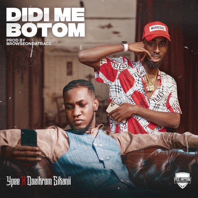 DOWNLOAD MP3: Ypee – Didi Me Botom Ft. Oseikrom Sikanii