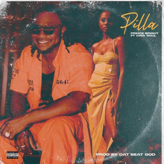DOWNLOAD MP3: Prince Bright – Pilla Ft Cina Soul (Prod. by DatBeatGod)
