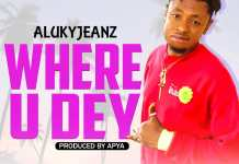 DOWNLOAD MP3: Alukyjeanz - Where U Dey (Prod. By Apya)