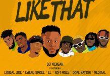 DOWNLOAD MP3: DJ Mensah – Like That ft. Kweku Smoke, Lyrical Joe, DopeNation, Kofi Mole, Medikal & E.L