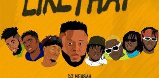 DOWNLOAD MP3: DJ Mensah – Like That ft. Kweku Smoke, Lyrical Joe, DopeNation, Kofi Mole, Medikal & E.L