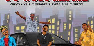 DOWNLOAD MP3: Quamina Mp – Pu Woto Ma Me Ft. J Derobie, Kwesi Slay & Twitch 4EVA