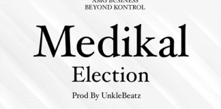DOWNLOAD MP3 : Medikal – Election (Prod By UnkleBeatz)