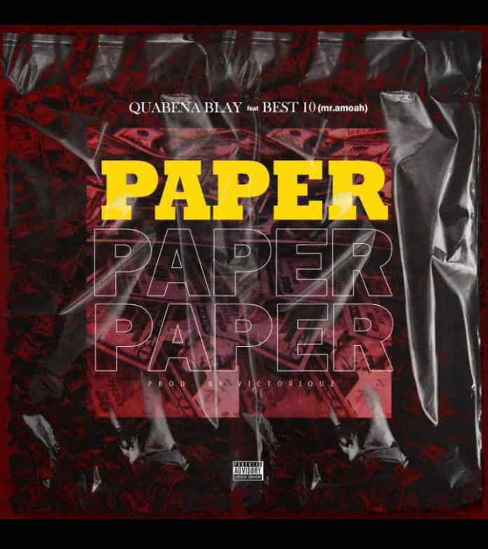 Quabena Blay - Paper ft. Best 10 (Prod. by Victoriouz)