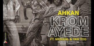 Ahkan – Krom Ay3d3 ft. Medikal & Yaw Tog (Prod by Atown TSB)