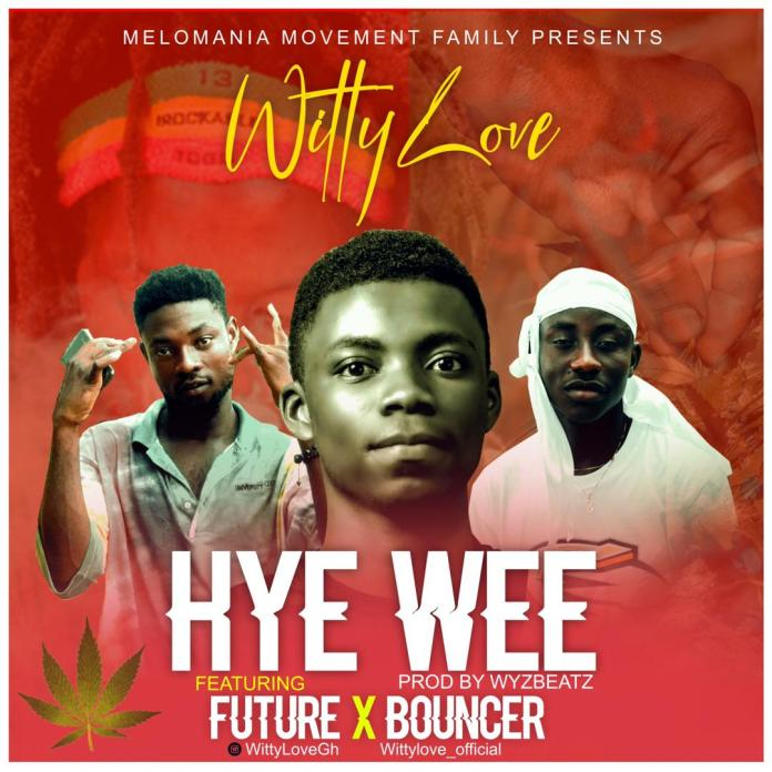 DOWNLOAD MP3: Witty Love - Hye Wee ft. Future X Bouncer (Prod. by WyzBeatz)