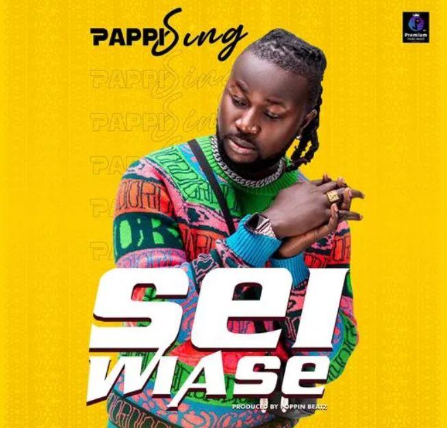 Pappi Sing – Sei Wiase (Prod. By Poppin Beatz)