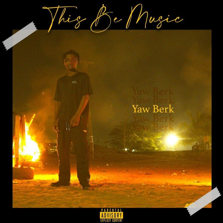 Yaw Berk – This Be Music (Prod. by Samsney)