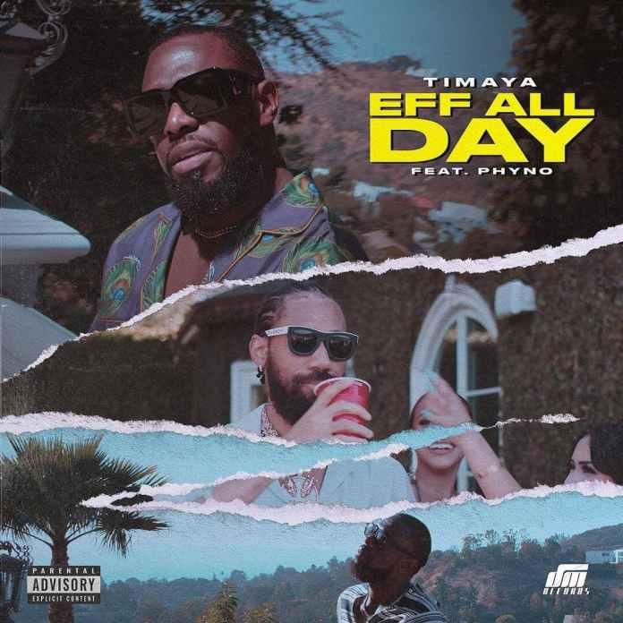 Timaya - Eff All Day Ft Phyno