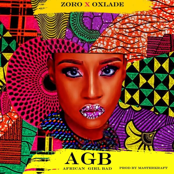 Zoro – African Girl Bad (AGB) ft. Oxlade (Prod. by Masterkraft)