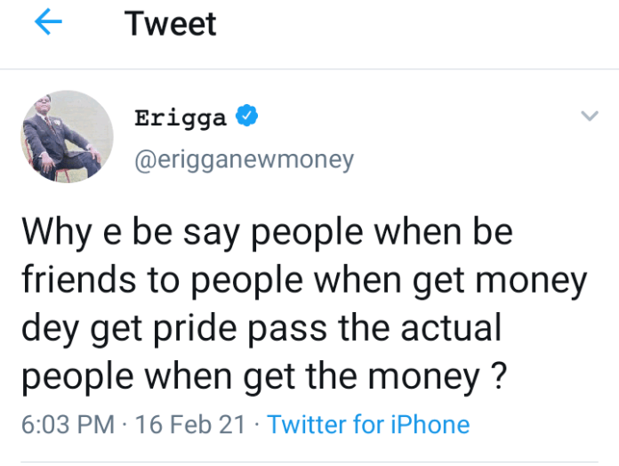 """AC43C030 9B14 42A7 82C9 59F2EE8CEEF1 """"People Who Are Friends To Rich Men Are Even More Boastful Than The Rich Men Themselves, Why?""""– Erigga"""