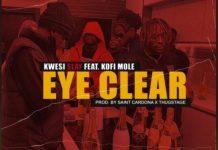 Kwesi Slay – Eye Clear ft. Kofi Mole (Prod. by Saint Cardona)