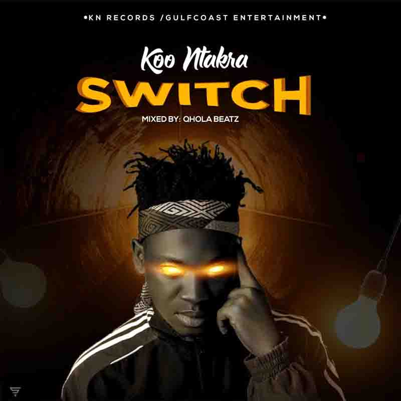 Koo Ntakra – Switch (Prod. by Qhola Beatz)