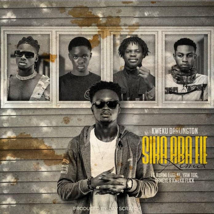 Kweku Darlington – Sika Aba Fie Remix Ft. Kuami Eugene, Yaw Tog, Fameye & Kweku Flick (Prod. By Jay Scratch)
