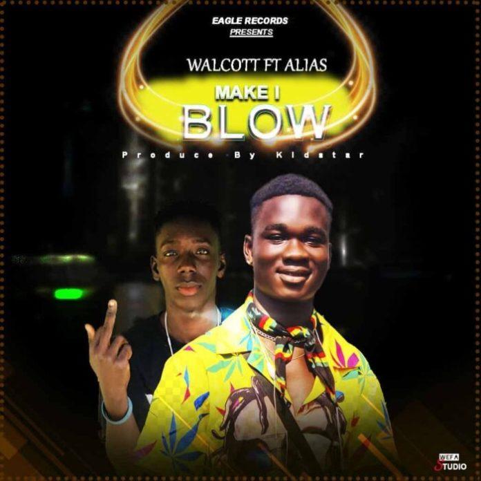 Walcott - Make I Blow Ft. Alias (Prod. by Kidstar)