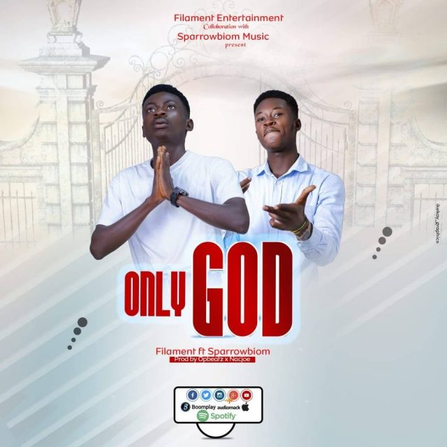 Filament - Only God Ft. Sparrowbiom (Prod. by Opbeatz X Nacjoe)