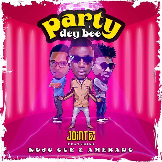 Joint 77 – Party Dey Bee Ft Amerado x Kojo Cue