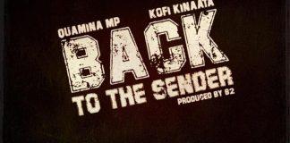 Quamina MP - Back To The Sender Ft. Kofi Kinaata (Prod. by B2)
