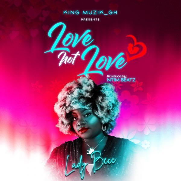 Lady Becc - Love Not Love (Prod. by Ntim Beatz)