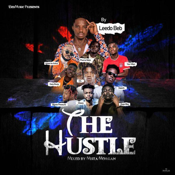 Leedo Beb - The Hustle Ft Antwi ne Antwi, Bogo Blay, Bigzee, Pressure, Gazy Bwoy, Waazy(2Hot), DSL, Phame Bebe, Rebirth & Yaw Vibez