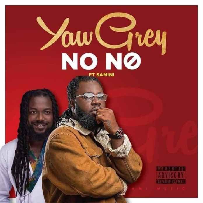Yaw Grey – No No Ft Samini
