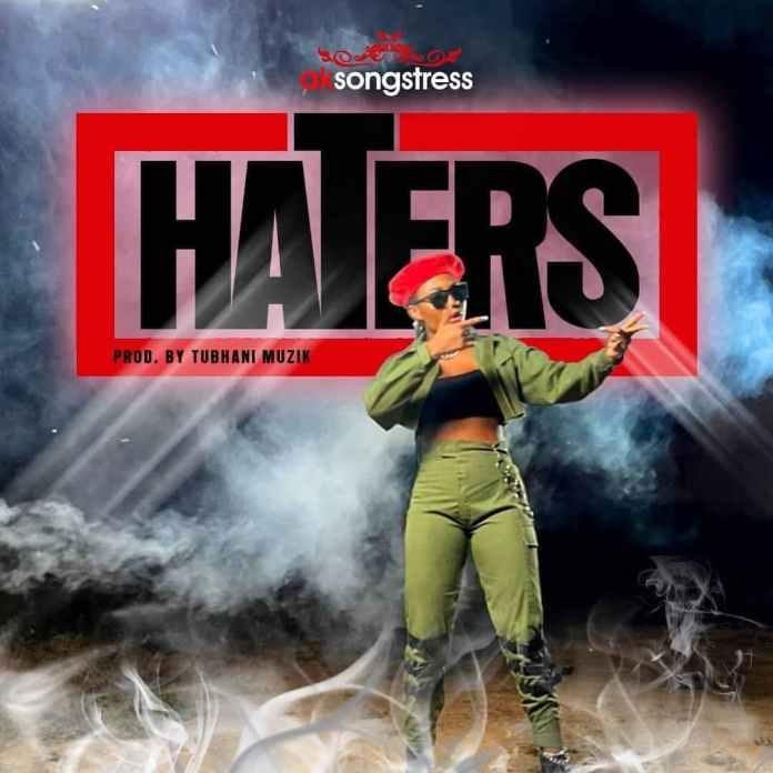 Ak Songstress – Haters (Prod. By Tubhani Muzik)