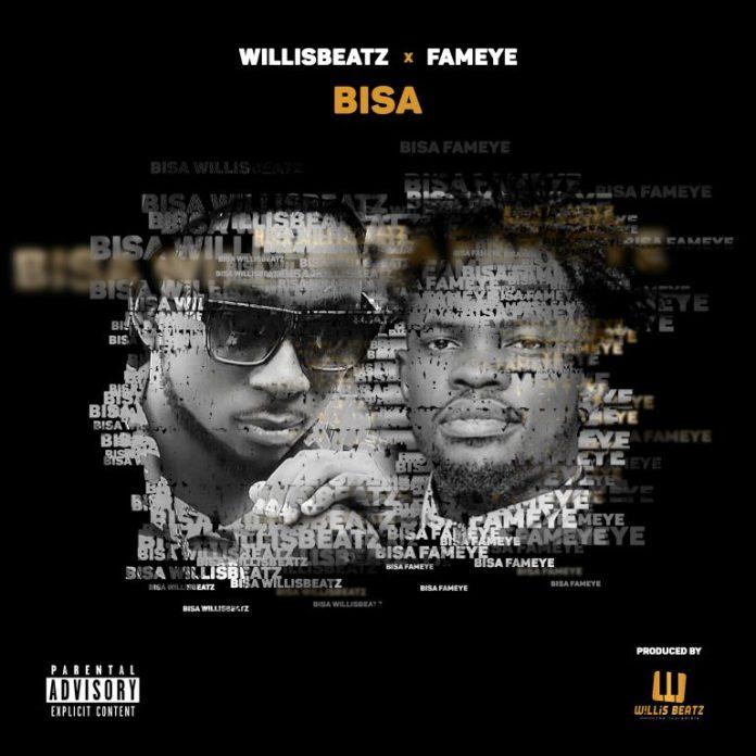 Willisbeatz – Bisa Ft. Fameye (Prod. By Willis Beatz)