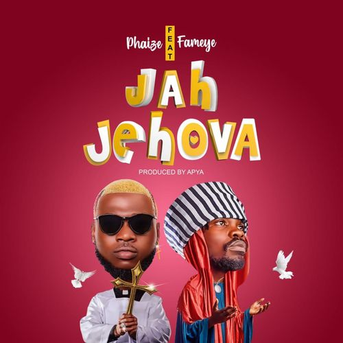 Phaize – Jah Jehovah ft Fameye