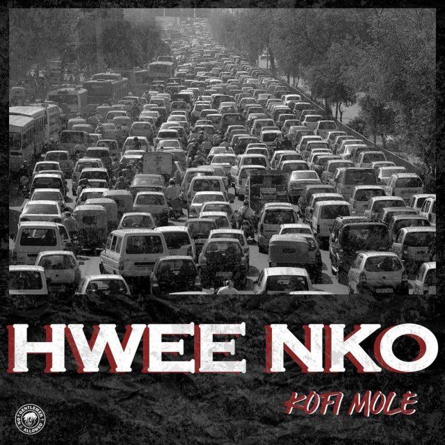 Kofi Mole – Hwee Nko (Prod by Lyriqal Beatz)