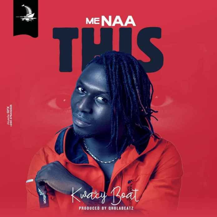 Kwacy Boat - Me Naa This (Prod. By QholaBeatz)