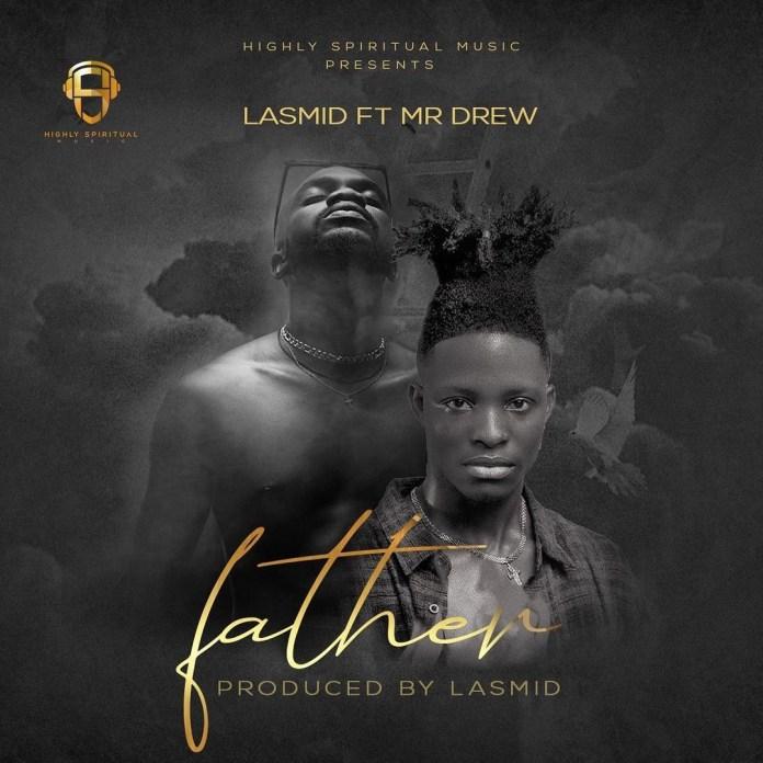 Lasmid - Father Ft. Mr Drew