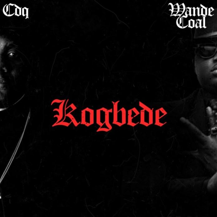 CDQ – Kogbede Ft. Wande Coal
