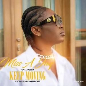 Miss A Jay – Keep Moving Ft Ayesem