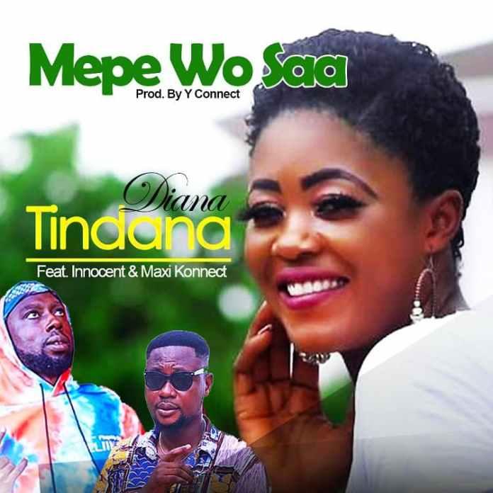 Diana Tindana – Mepe Wo Saa ft Innocent & Maxi Konnect