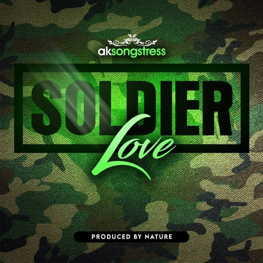 AK Songstress – Soldier Love (Prod. By Nature)