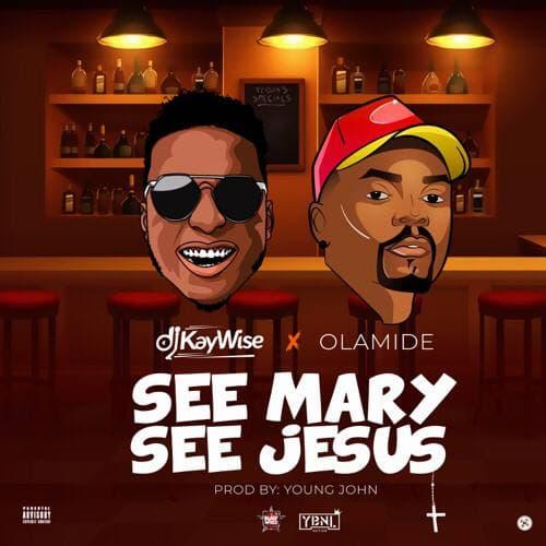 DJ Kaywise ft. Olamide – See Mary See Jesus