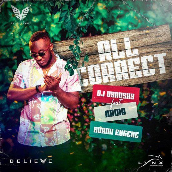 DJ – All Correct Ft. Adina x Kuami Eugene
